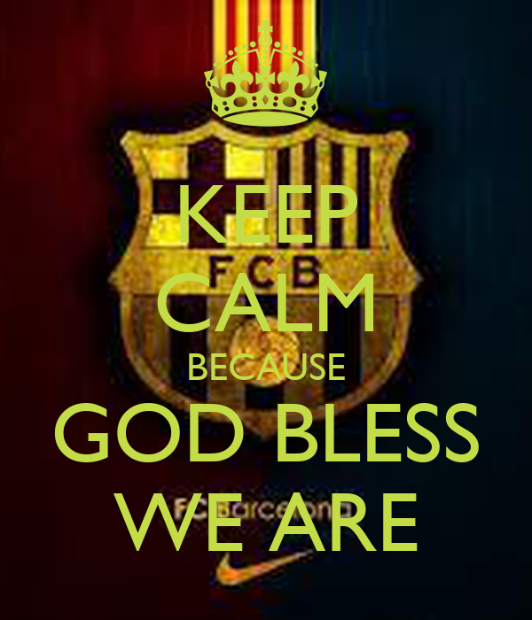 KEEP CALM BECAUSE GOD BLESS WE ARE