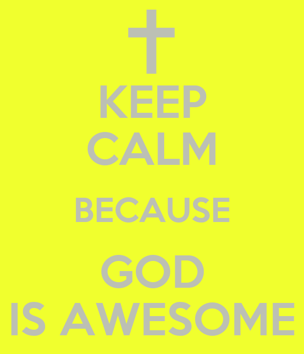 KEEP CALM BECAUSE GOD IS AWESOME