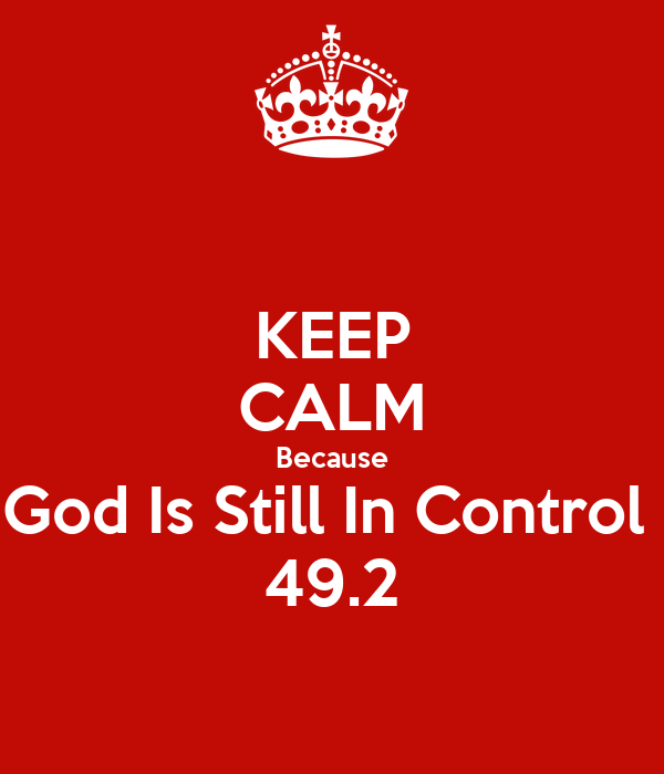 KEEP CALM Because God Is Still In Control  49.2