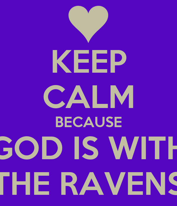 KEEP CALM BECAUSE GOD IS WITH THE RAVENS