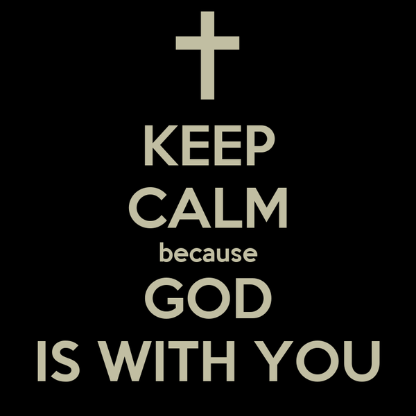 KEEP CALM because GOD IS WITH YOU