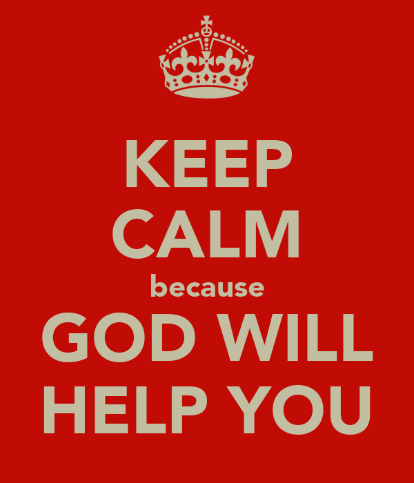 KEEP CALM because GOD WILL HELP YOU