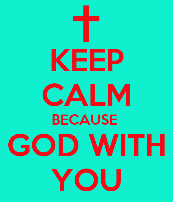 KEEP CALM BECAUSE  GOD WITH YOU