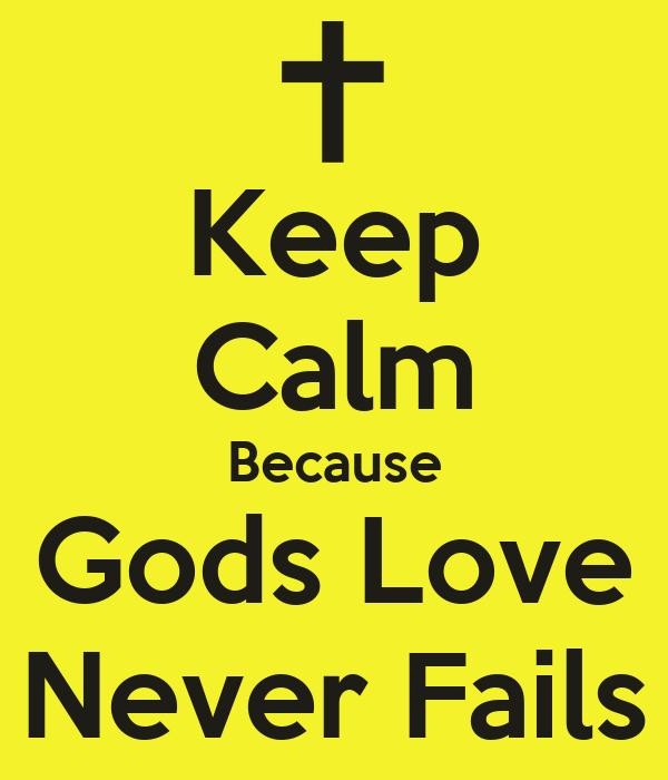 Keep Calm Because Gods Love Never Fails