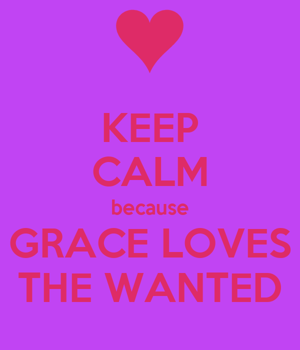 KEEP CALM because GRACE LOVES THE WANTED