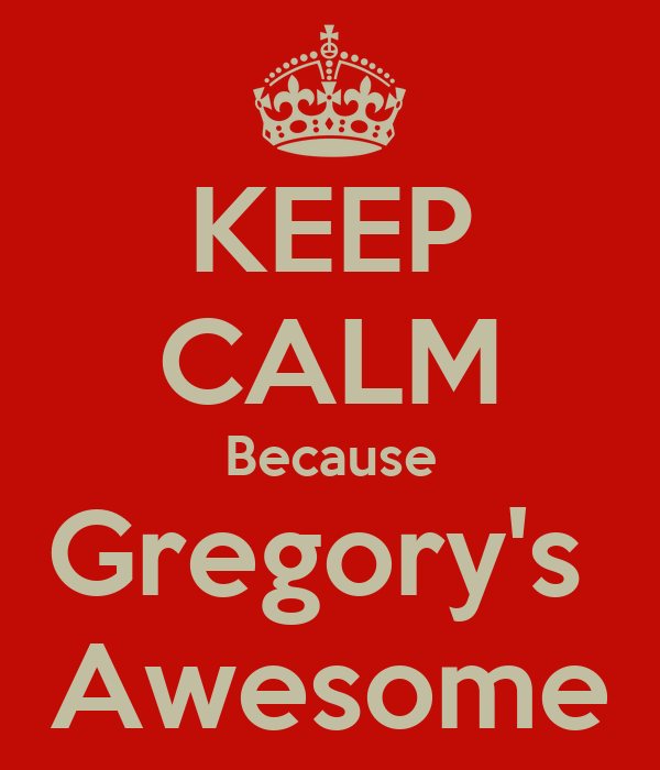 KEEP CALM Because Gregory's  Awesome