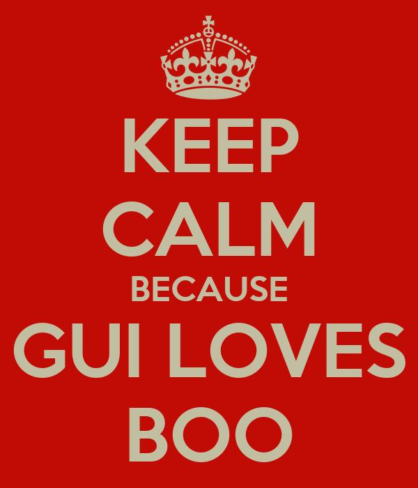 KEEP CALM BECAUSE GUI LOVES BOO
