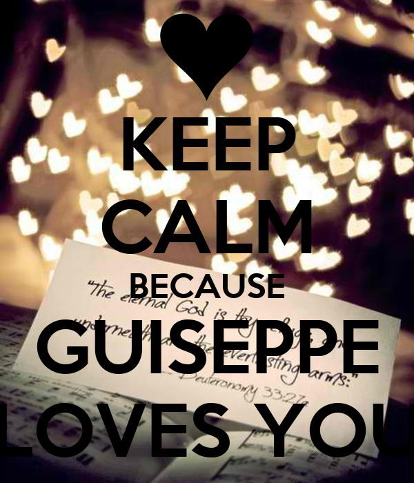 KEEP CALM BECAUSE GUISEPPE LOVES YOU