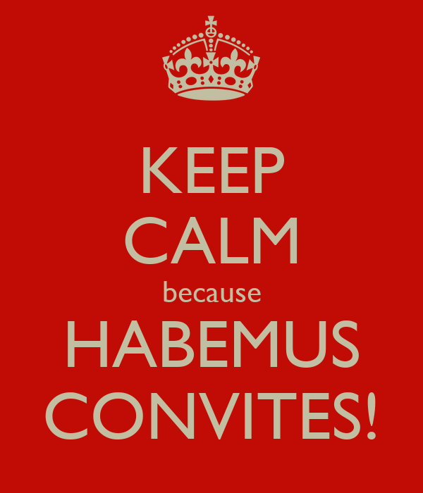 KEEP CALM because HABEMUS CONVITES!