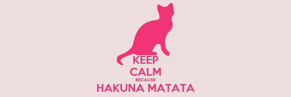 KEEP CALM BECAUSE HAKUNA MATATA