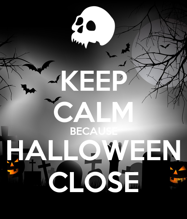 KEEP CALM BECAUSE HALLOWEEN CLOSE