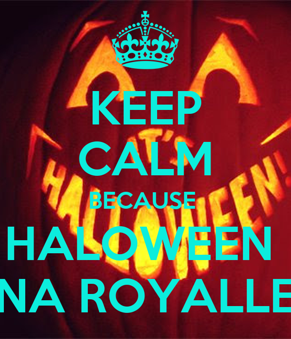 KEEP CALM BECAUSE  HALOWEEN  NA ROYALLE