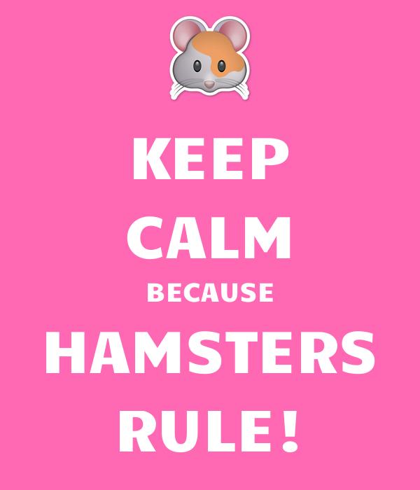 KEEP CALM BECAUSE HAMSTERS RULE!