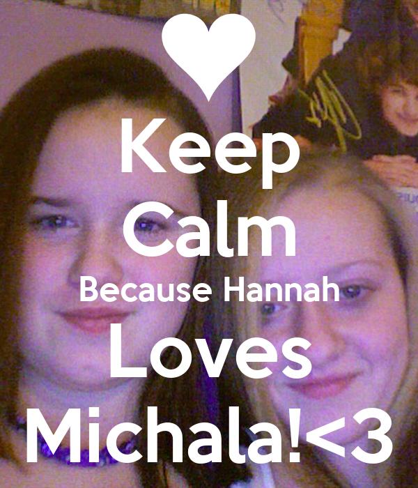 Keep Calm Because Hannah Loves Michala!<3