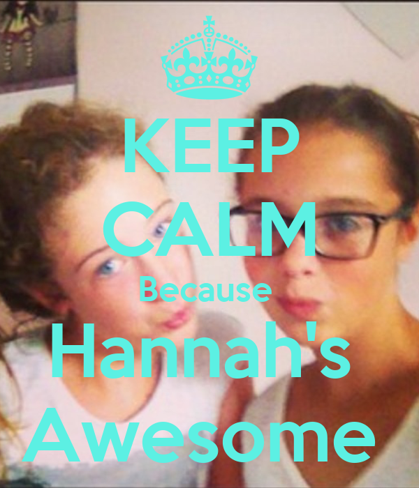 KEEP CALM Because  Hannah's  Awesome