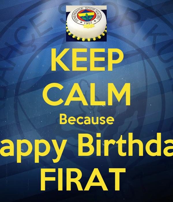 KEEP CALM Because Happy Birthday FIRAT