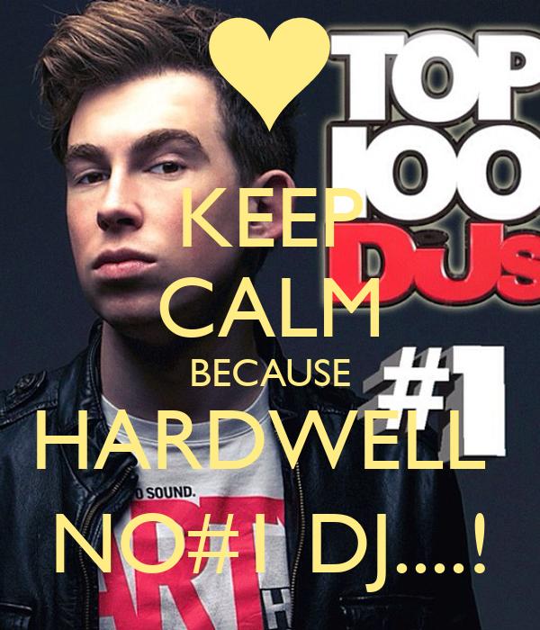 KEEP CALM BECAUSE HARDWELL  NO#1 DJ....!
