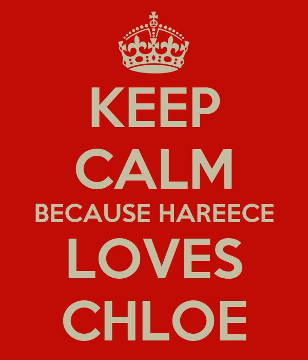 KEEP CALM BECAUSE HAREECE LOVES CHLOE