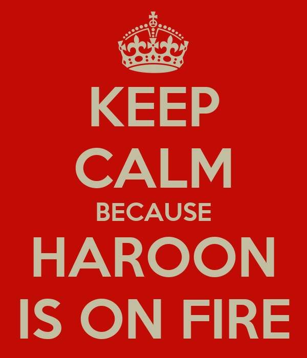 KEEP CALM BECAUSE HAROON IS ON FIRE