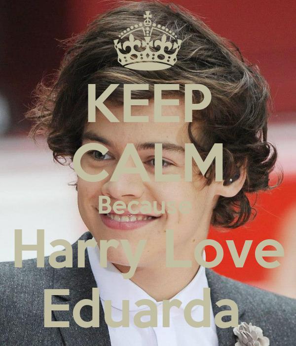 KEEP CALM Because  Harry Love Eduarda