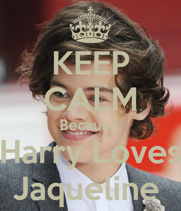 KEEP CALM Because  Harry Loves Jaqueline