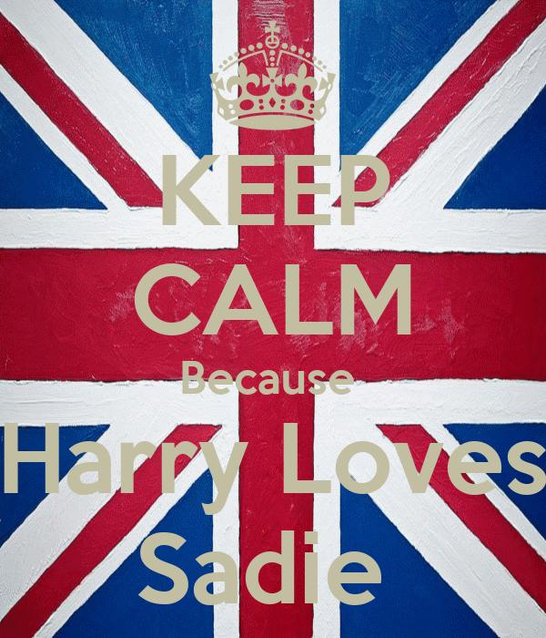 KEEP CALM Because  Harry Loves Sadie