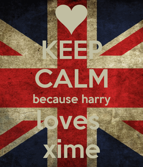 KEEP CALM because harry loves  xime