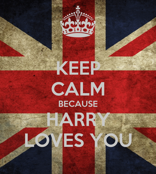 KEEP CALM BECAUSE HARRY LOVES YOU
