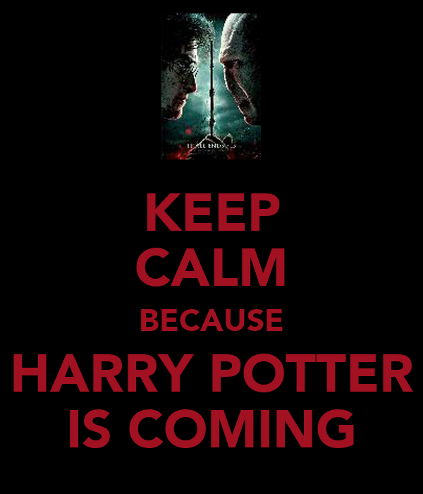 KEEP CALM BECAUSE HARRY POTTER IS COMING