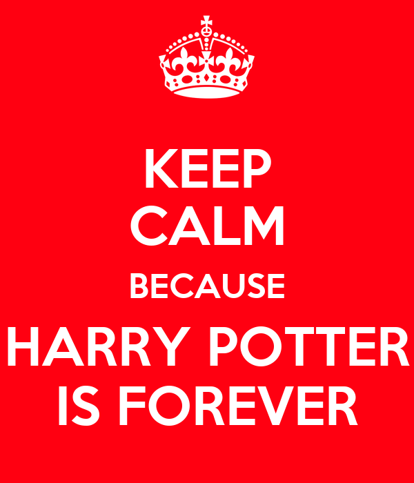KEEP CALM BECAUSE HARRY POTTER IS FOREVER