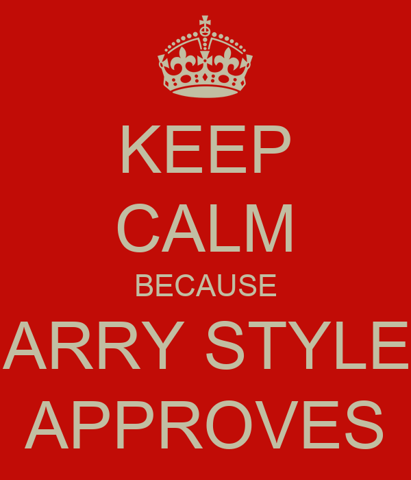 KEEP CALM BECAUSE HARRY STYLES APPROVES