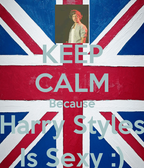 KEEP CALM Because Harry Styles Is Sexy :)