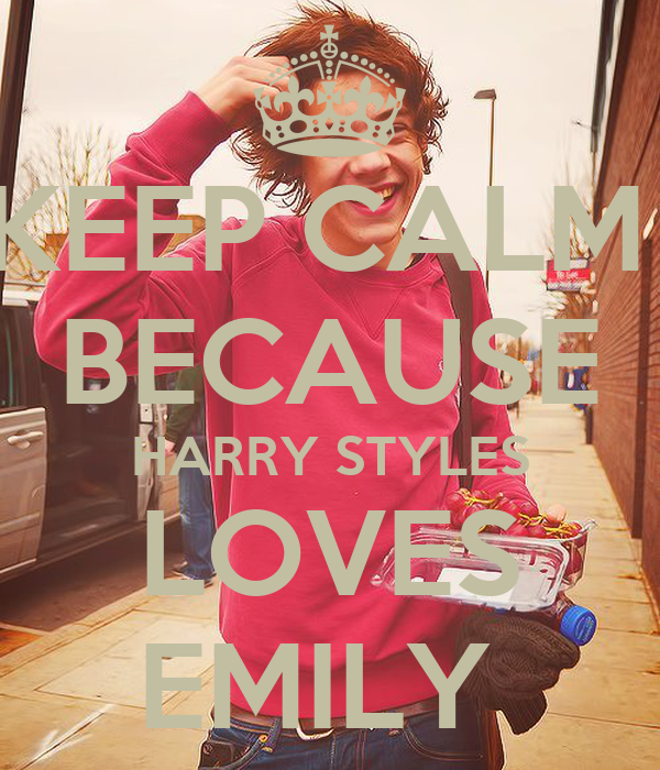 KEEP CALM  BECAUSE HARRY STYLES LOVES EMILY