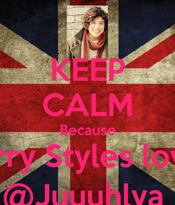 KEEP CALM Because Harry Styles loves @Juuuhlya