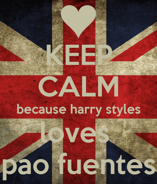 KEEP CALM because harry styles loves  pao fuentes