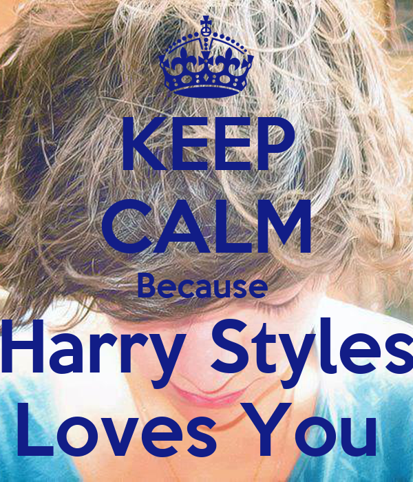 KEEP CALM Because  Harry Styles Loves You