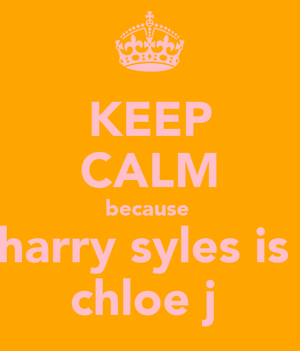 KEEP CALM because  harry syles is  chloe j