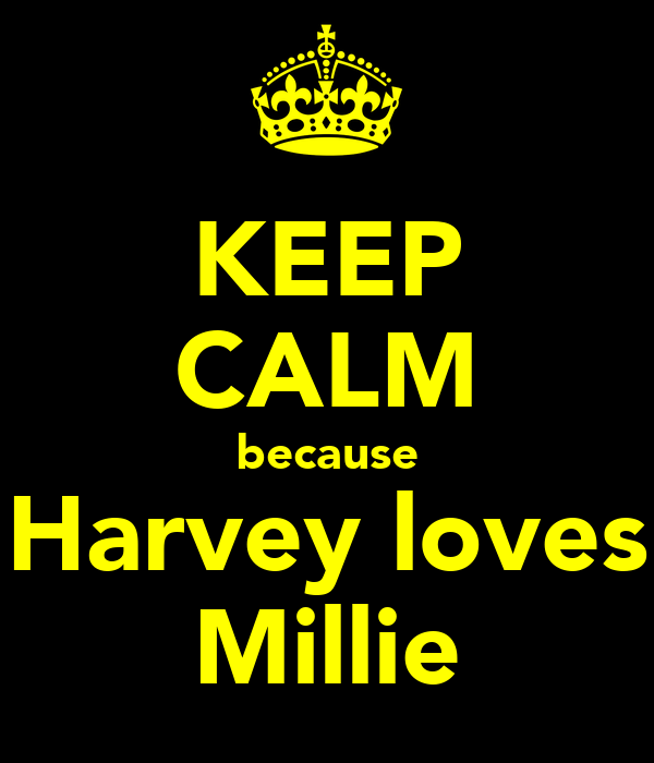 KEEP CALM because Harvey loves Millie