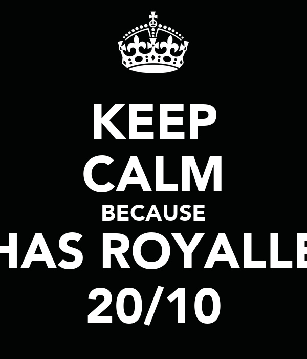 KEEP CALM BECAUSE HAS ROYALLE 20/10