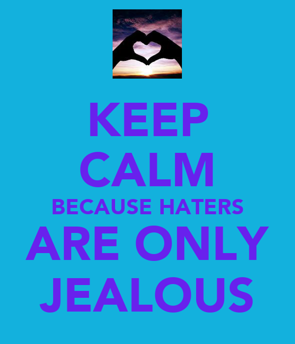 KEEP CALM BECAUSE HATERS ARE ONLY JEALOUS