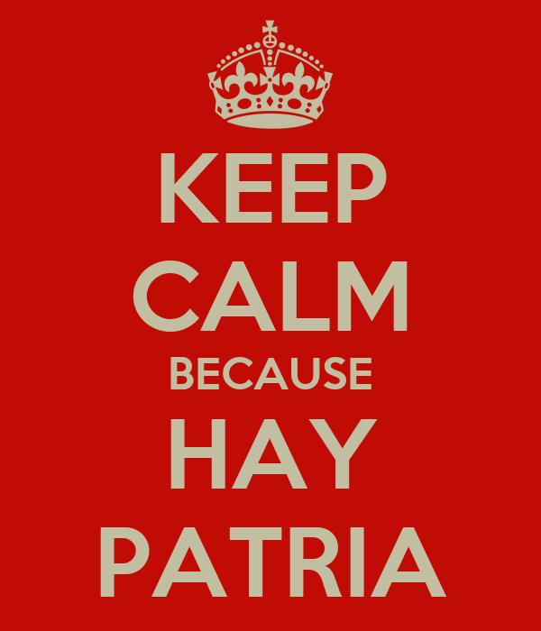 KEEP CALM BECAUSE HAY PATRIA
