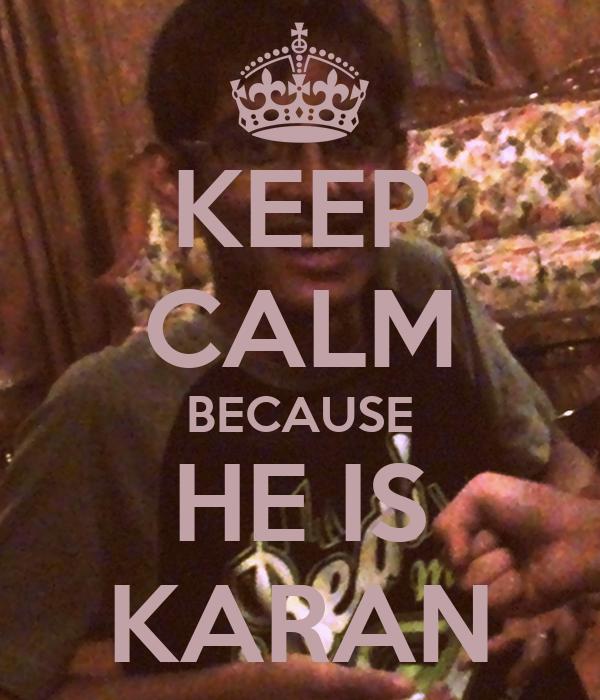 KEEP CALM BECAUSE HE IS KARAN