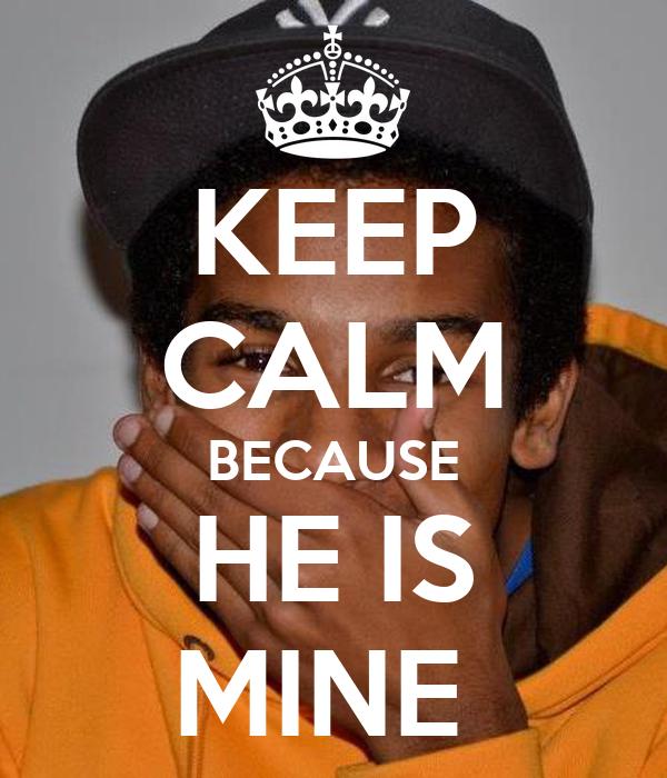 KEEP CALM BECAUSE HE IS MINE