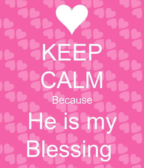 KEEP CALM Because He is my Blessing