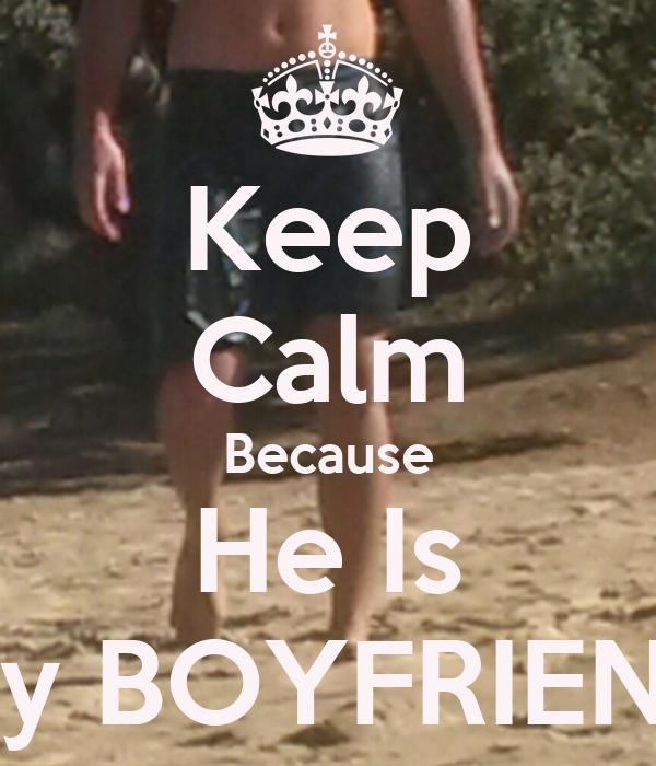 Keep Calm Because He Is My BOYFRIENN