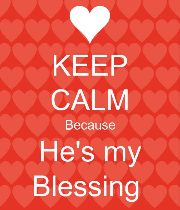 KEEP CALM Because He's my Blessing