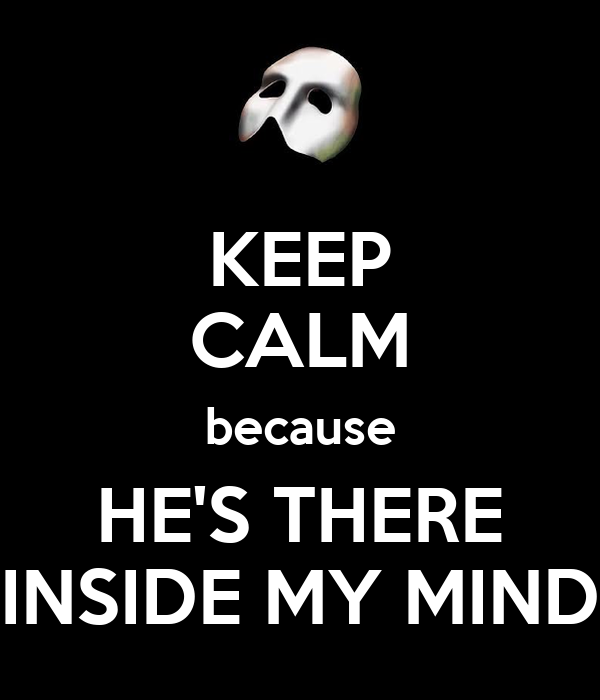 KEEP CALM because HE'S THERE INSIDE MY MIND