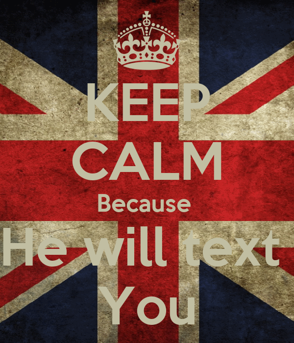 KEEP CALM Because  He will text  You