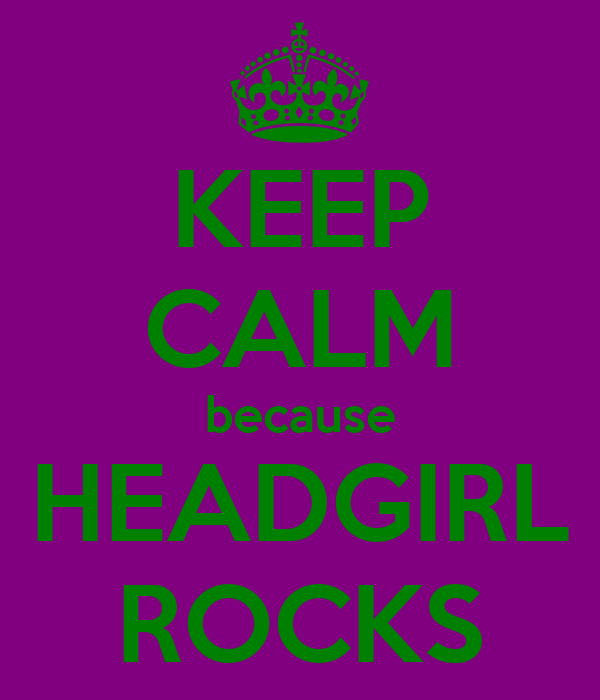 KEEP CALM because HEADGIRL ROCKS