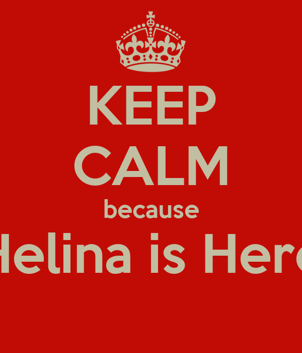KEEP CALM because Helina is Here